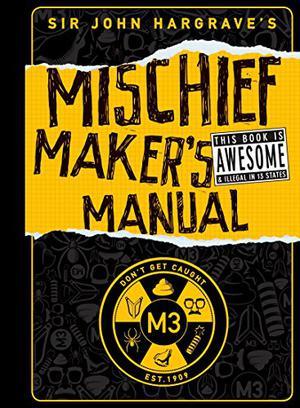 SIR JOHN HARGRAVE'S MISCHIEF MAKER'S MANUEL