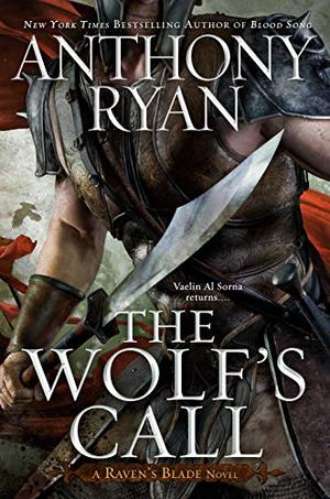 THE WOLF'S CALL by Anthony Ryan | Kirkus Reviews