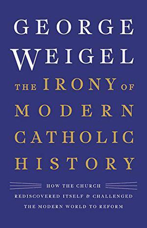 THE IRONY OF MODERN CATHOLIC HISTORY