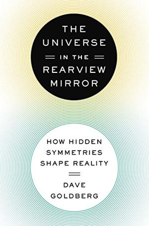 The Universe In The Rearview Mirror By Dave Goldberg Kirkus Reviews