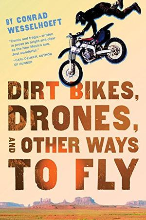 DIRT BIKES, DRONES, AND OTHER WAYS TO FLY