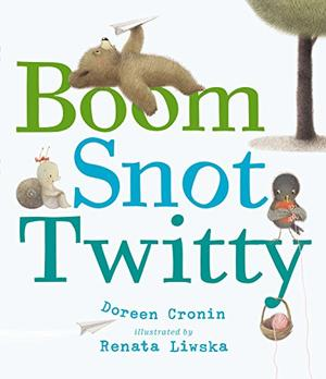 BOOM, SNOT, TWITTY