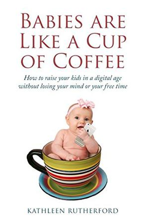 BABIES ARE LIKE A CUP OF COFFEE