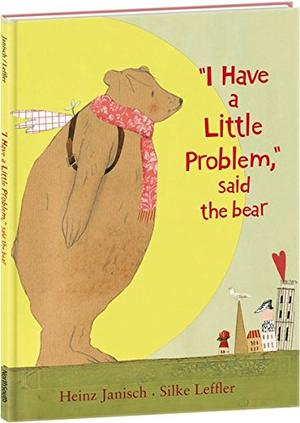 """""""I HAVE A LITTLE PROBLEM,"""" SAID THE BEAR"""