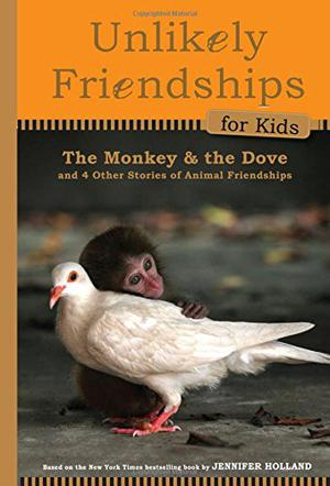 THE MONKEY AND THE DOVE AND FOUR OTHER TRUE STORIES OF ANIMAL FRIENDSHIPS
