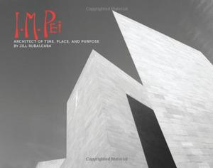 I.M. PEI:  ARCHITECT OF TIME, PLACE, AND PURPOSE