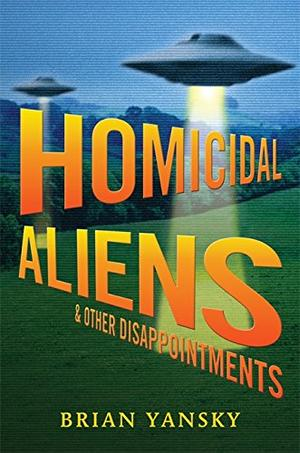 HOMICIDAL ALIENS & OTHER DISAPPOINTMENTS