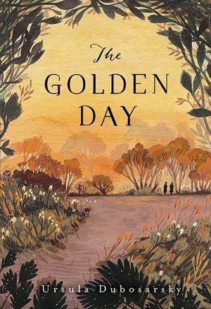 The Golden Day By Ursula Dubosarsky Kirkus Reviews