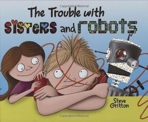 THE TROUBLE WITH SISTERS AND ROBOTS