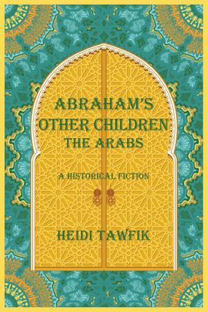ABRAHAM'S OTHER CHILDREN: THE ARABS