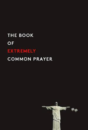 The Book of Extremely Common Prayer