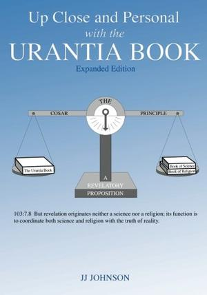 UP CLOSE AND PERSONAL WITH THE URANTIA BOOK