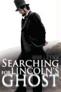 SEARCHING FOR LINCOLN'S GHOST