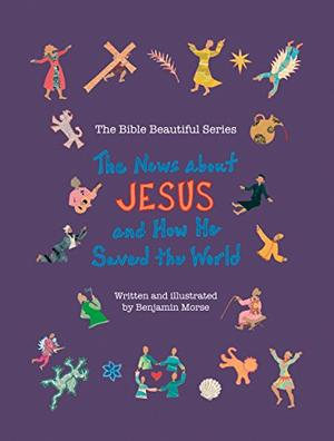 THE NEWS ABOUT JESUS AND HOW HE SAVED THE WORLD