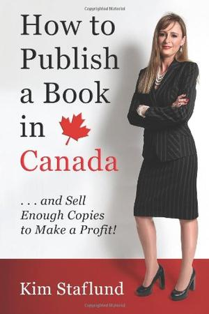 How to Publish a Book in Canada … and Sell Enough Copies to Make a Profit!