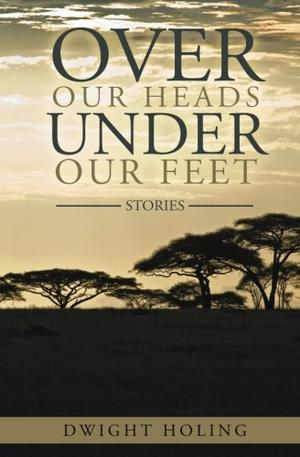 OVER OUR HEADS UNDER OUR FEET
