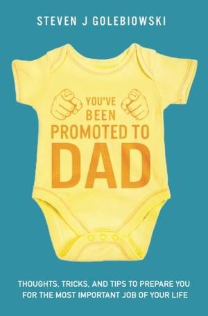 YOU'VE BEEN PROMOTED TO DAD