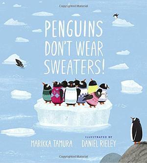 PENGUINS DON'T WEAR SWEATERS!