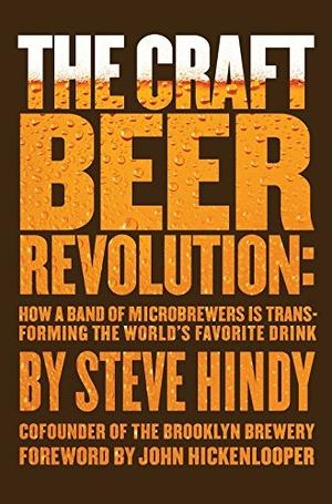 The Craft Beer Revolution By Steve Hindy Kirkus Reviews