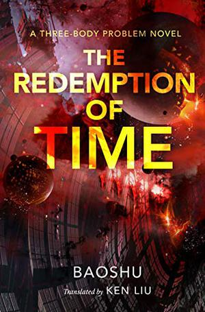 THE REDEMPTION OF TIME by Baoshu , Ken Liu