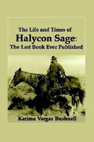 The Life and Times of Halycon Sage: The Last Book Ever Published