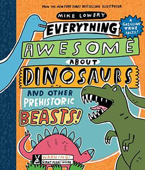 EVERYTHING AWESOME ABOUT DINOSAURS AND OTHER PREHISTORIC BEASTS