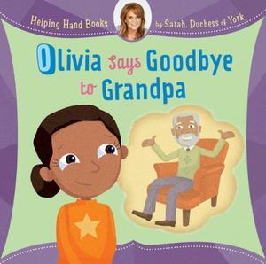 OLIVIA SAYS GOODBYE TO GRANDPA