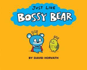 JUST LIKE BOSSY BEAR