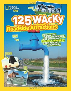 125 WACKY ROADSIDE ATTRACTIONS