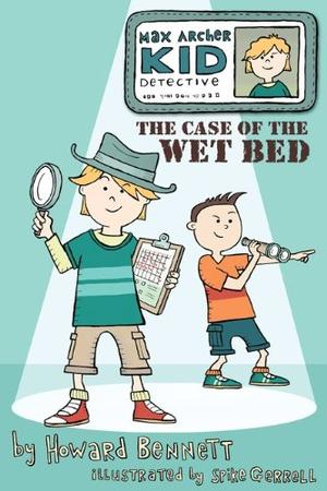 MAX ARCHER KID DETECTIVE:  THE CASE OF THE WET BED