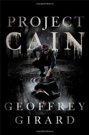 Project Cain By Geoffrey Girard Kirkus Reviews