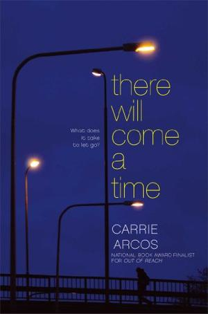 There Will Come A Time By Carrie Arcos Kirkus Reviews