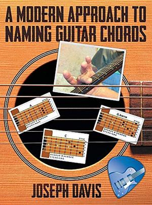 A MODERN APPROACH TO NAMING GUITAR CHORDS