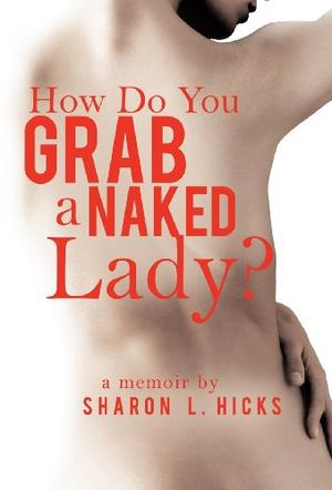 HOW DO YOU GRAB A NAKED LADY?
