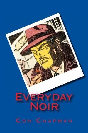 Everyday Noir By Con Chapman Kirkus Reviews