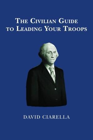 THE CIVILIAN GUIDE TO LEADING YOUR TROOPS