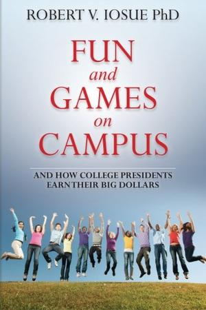 Fun and Games on Campus and How College Presidents Earn Their Big Dollars