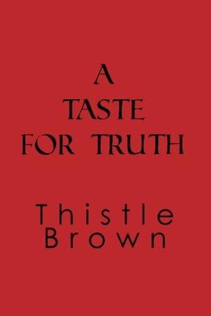 A TASTE FOR TRUTH