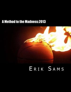 A METHOD TO THE MADNESS: 2013