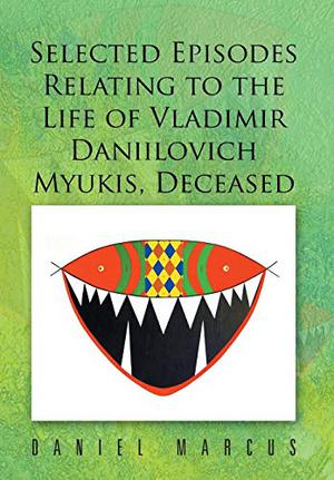 Selected Episodes Relating to the LIfe of Vladimir Daniilovich Myukis, Deceased