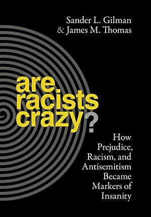 ARE RACISTS CRAZY?