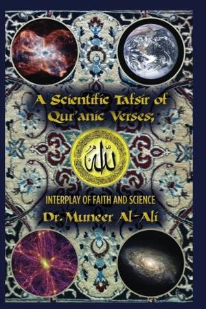 A Scientific Tafsir of Qur'anic Verses; Interplay of Faith and Science