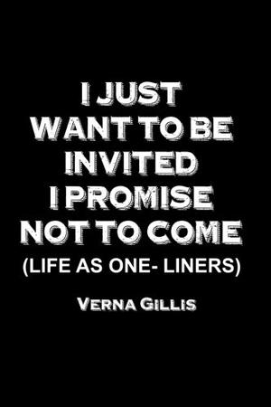 I Just Want to be Invited - I Promise Not to Come!