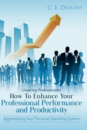 (Aspiring Professionals) How To Enhance Your Professional Performance and Productivity