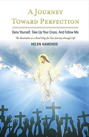 A JOURNEY TOWARD PERFECTION: DENY YOURSELF, TAKE UP YOUR CROSS AND FOLLOW ME