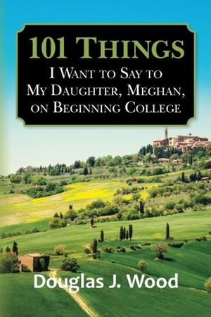 101 Things I Want to Say to My Daughter, Meghan, on Beginning College