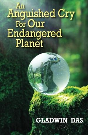 An Anguished Cry For Our Endangered Planet