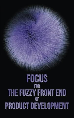 Focus for The Fuzzy Front End of Product Development