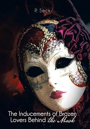 The Inducements of Brazen Lovers Behind the Mask