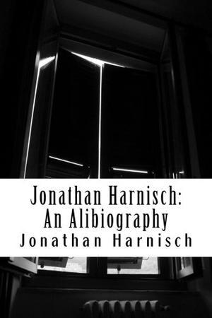 Jonathan Harnisch: An Alibiography
